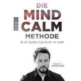 ie Mind-Calm-Methode: In 10 Tagen zur Ruhe im Kopf