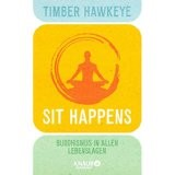 Sit Happens: Buddhismus in allen Lebenslagen
