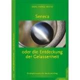 Seneca die Entdeckung der Gelassenheit: Glücksphilosophie für Beruf und Alltag