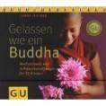 , Gelassen wie ein Buddha: Meditationen und Achtsamkeitsübungen für 52 Wochen
