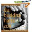 er Buddha hatte Zeit. Der Weg zu einem Leben ohne Hektik und Stress