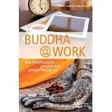Buddha@work: Den Berufsalltag gelassen und achtsam meistern