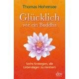 Glücklich wie ein Buddha: Sechs Strategien, alle Lebenslagen zu meistern